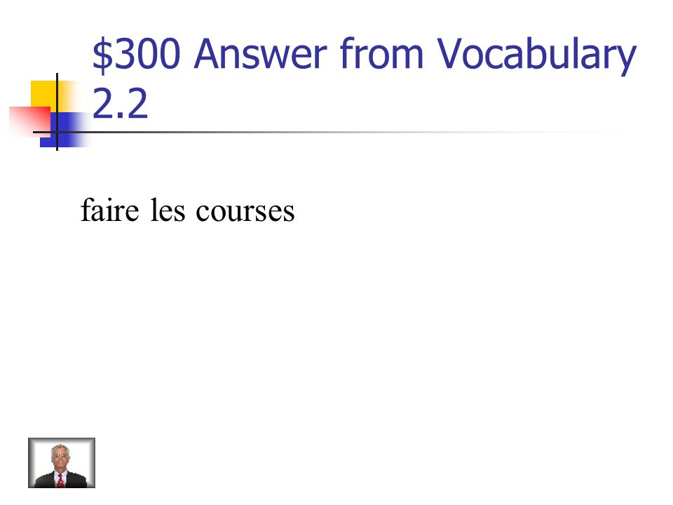 $300 Question from Vocabulary 2.2 Comment dit-on to go grocery shopping en français?