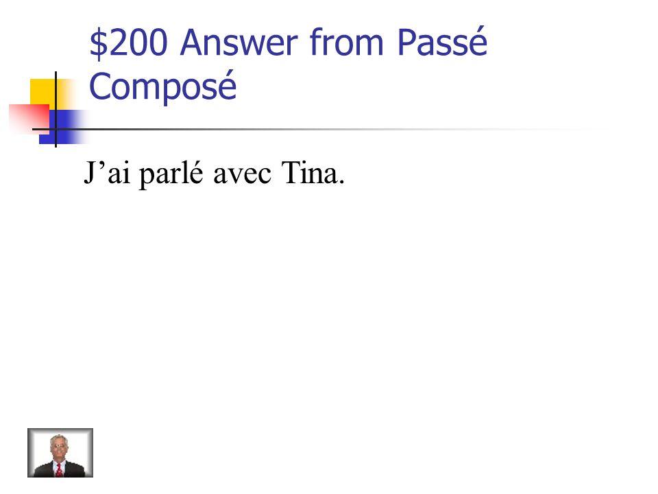 $200 Question from Passé Composé Change this sentence to past tense. Je parle avec Tina.