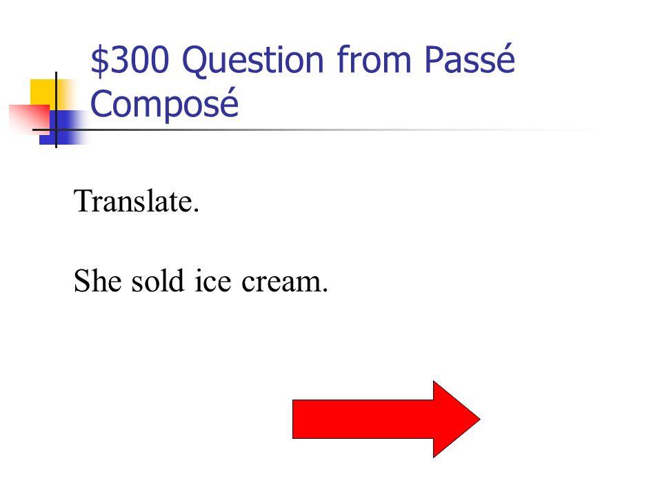 $200 Answer from Passé Composé Jai parlé avec Tina.