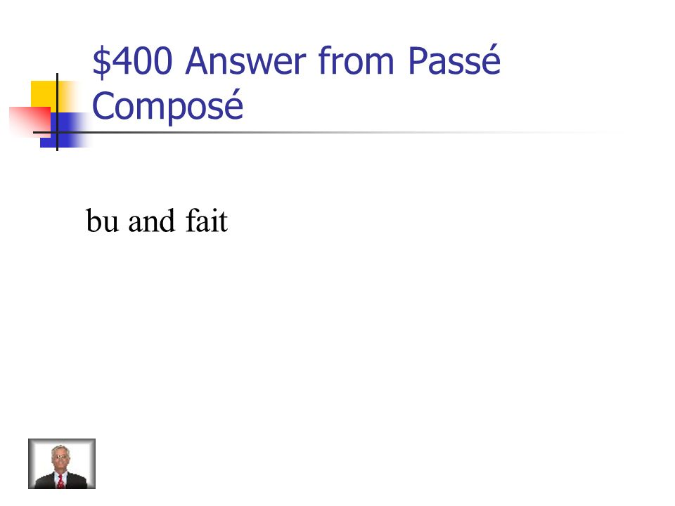 $400 Question from Passé Composé What are the irregular past participles for boire and faire?