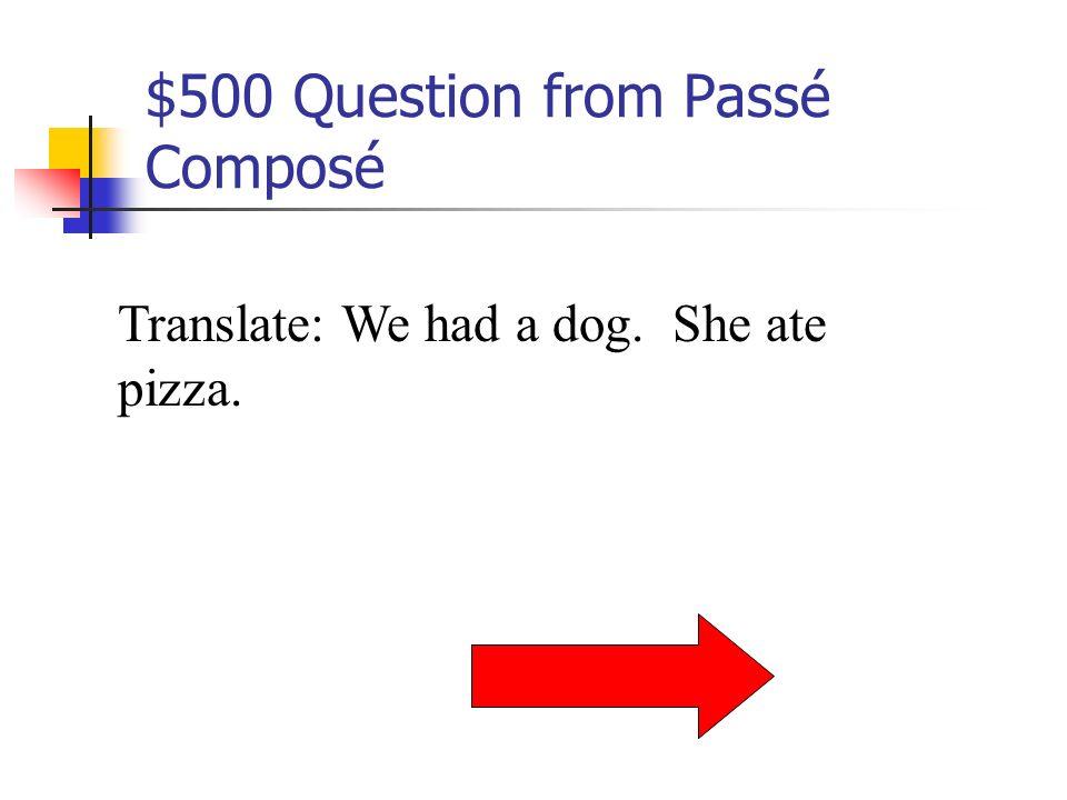 $400 Answer from Passé Composé bu and fait