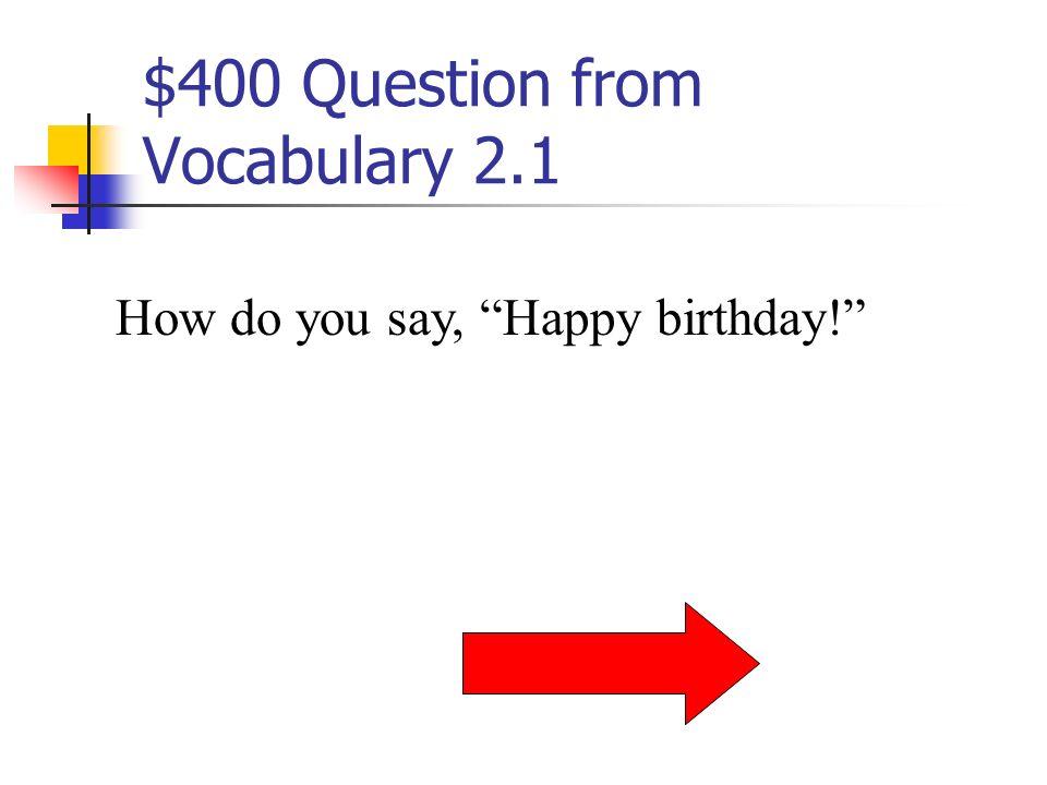 $300 Answer from Vocabulary 2.1 la fête des mères