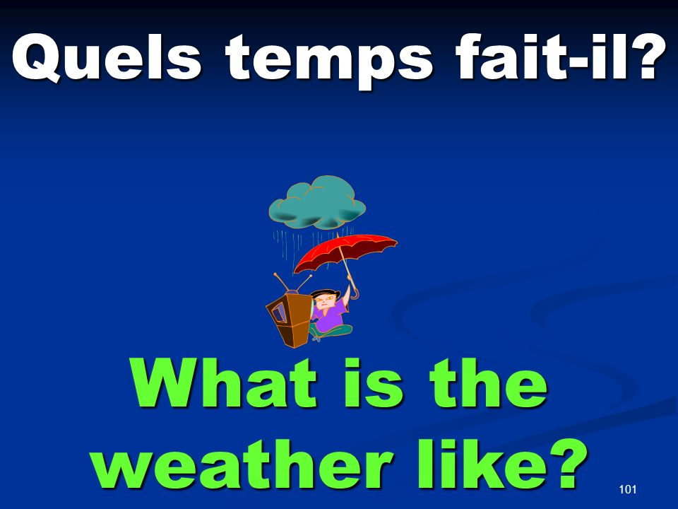 101 Quels temps fait-il? What is the weather like?