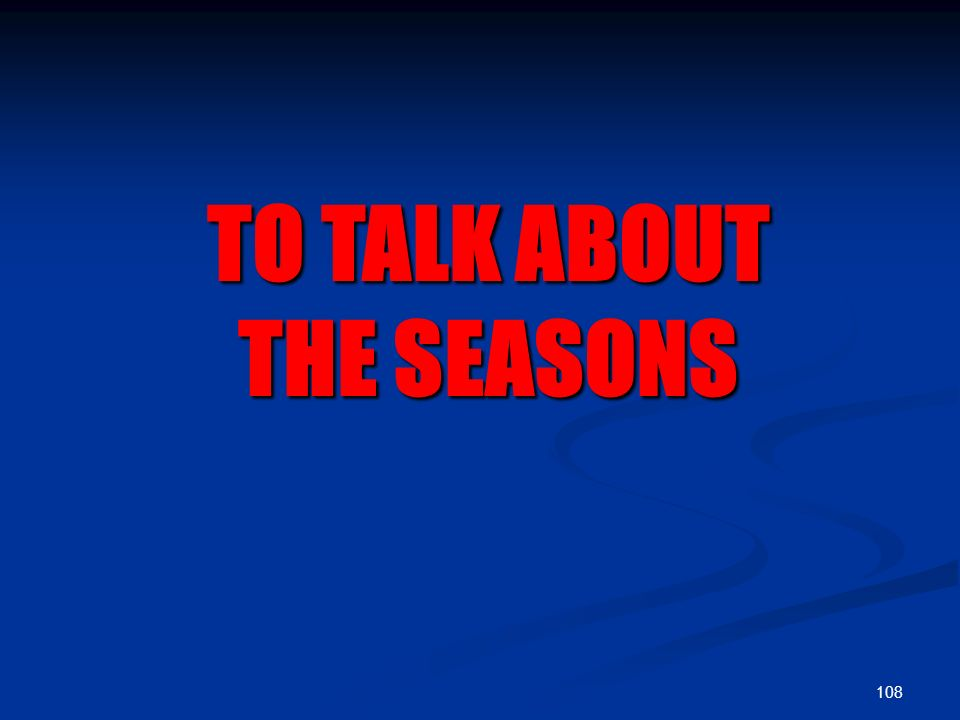 108 TO TALK ABOUT THE SEASONS