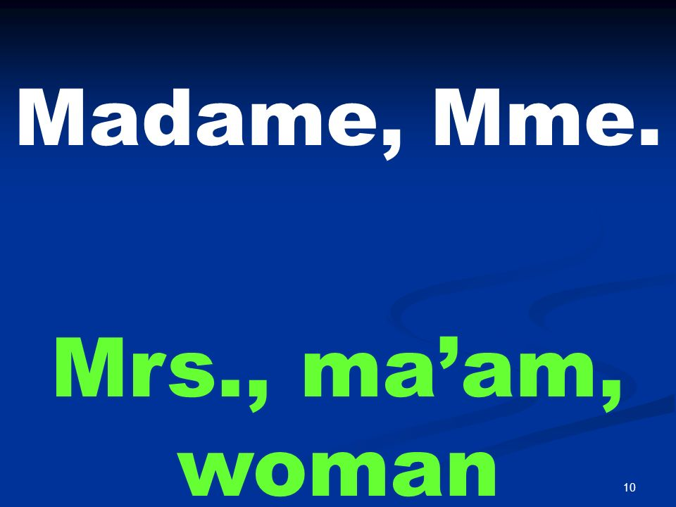 10 Madame, Mme. Mrs., maam, woman