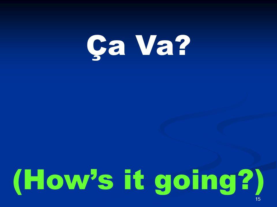 15 Ça Va? (Hows it going?)