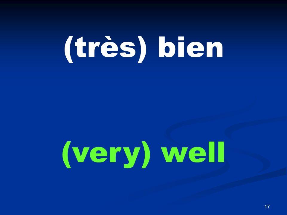 17 (très) bien (very) well