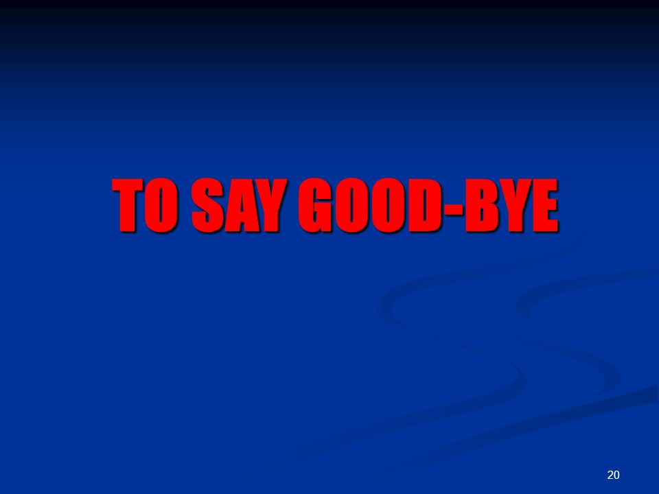 20 TO SAY GOOD-BYE