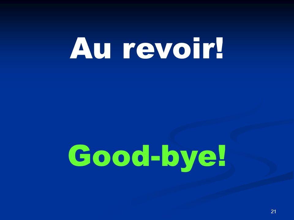 21 Au revoir! Good-bye!