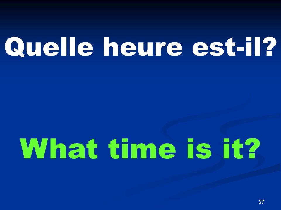 27 Quelle heure est-il? What time is it?