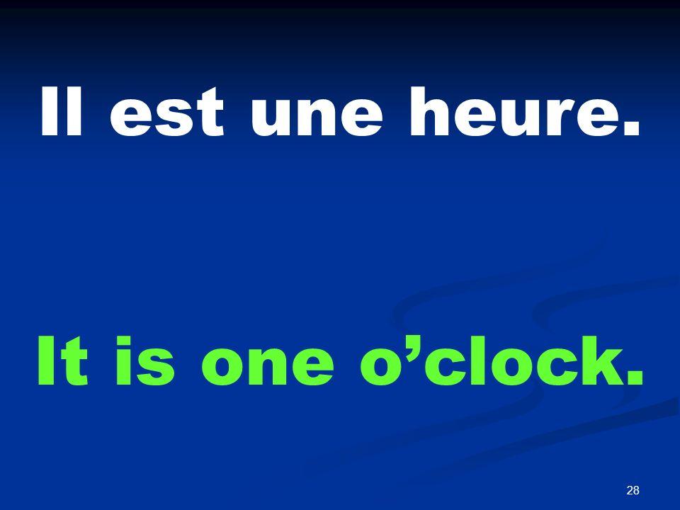 28 Il est une heure. It is one oclock.