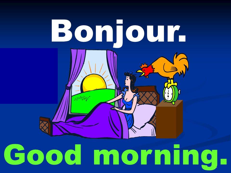 2 Bonjour. Good morning.