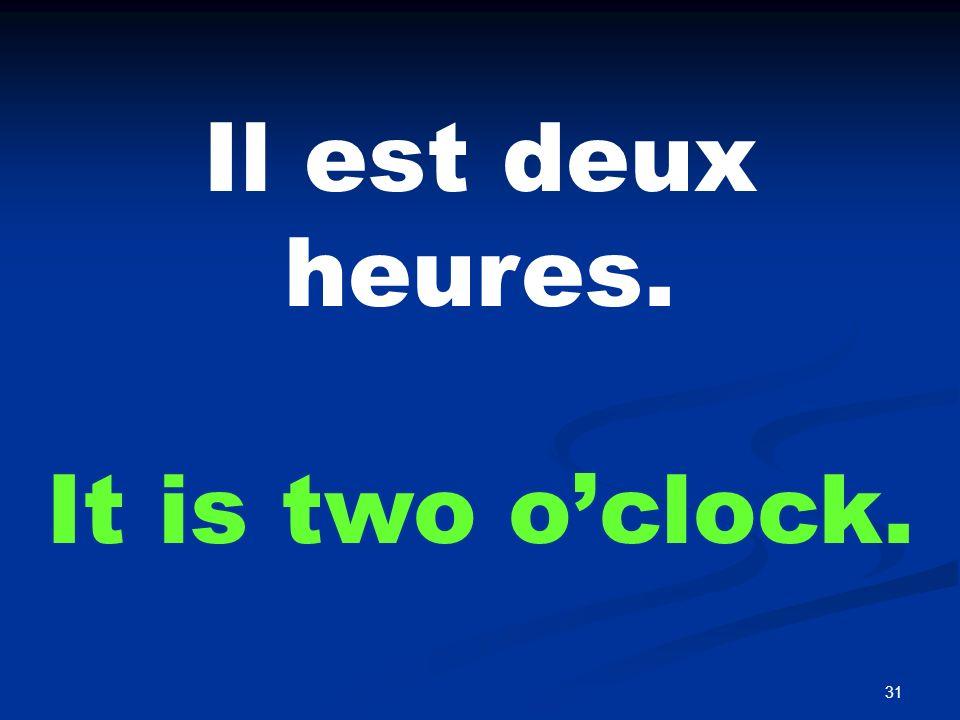 31 Il est deux heures. It is two oclock.