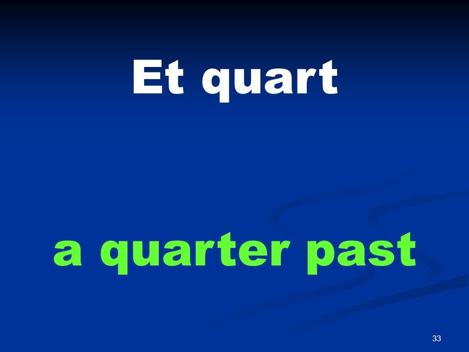 33 Et quart a quarter past
