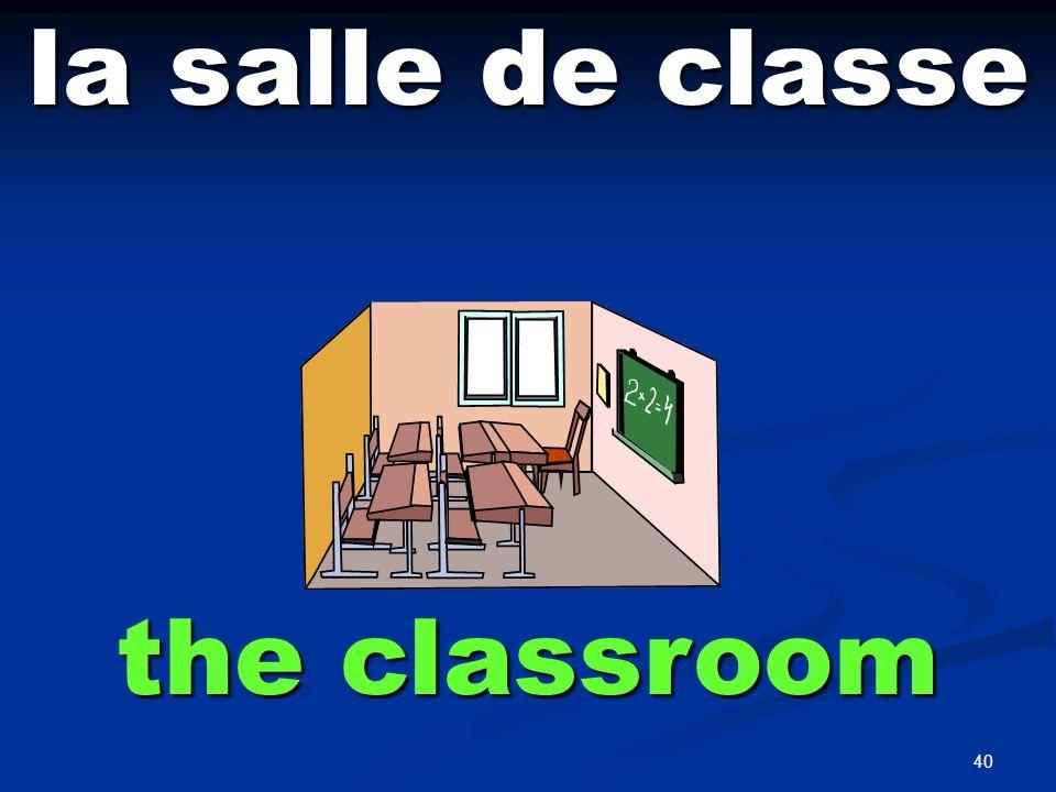 40 la salle de classe the classroom
