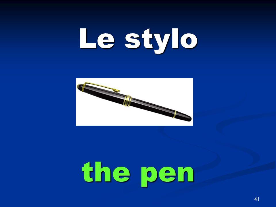 41 Le stylo the pen