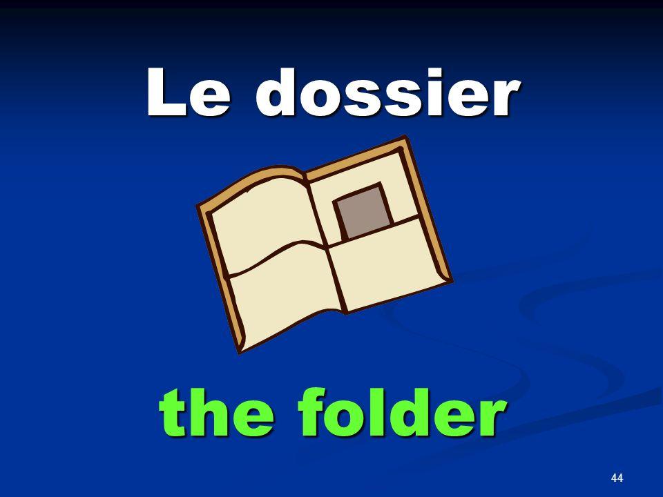 44 Le dossier the folder