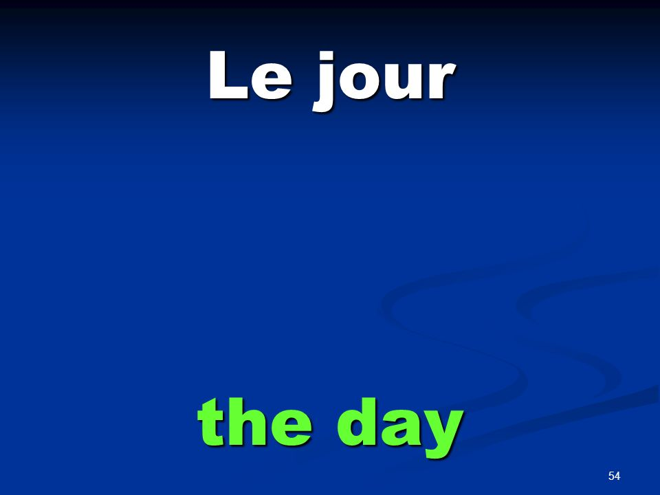 54 Le jour the day