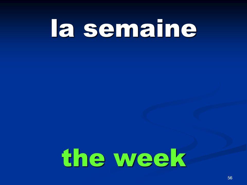 56 la semaine the week