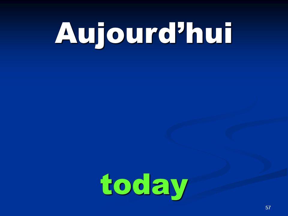 57 Aujourdhui today