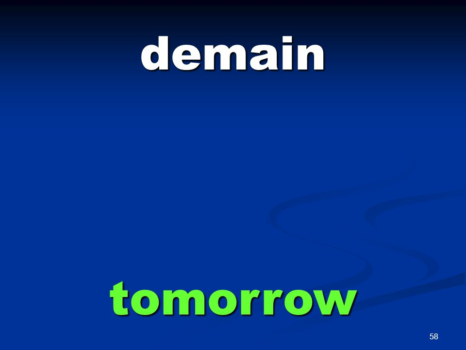 58 demain tomorrow