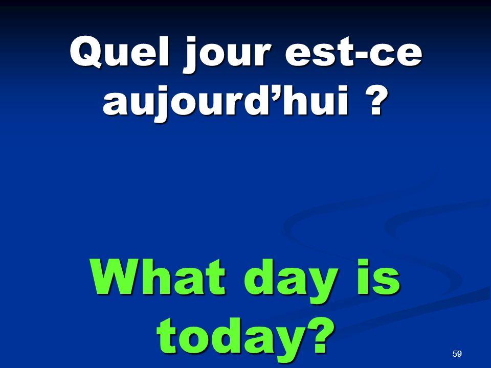 59 Quel jour est-ce aujourdhui ? What day is today?
