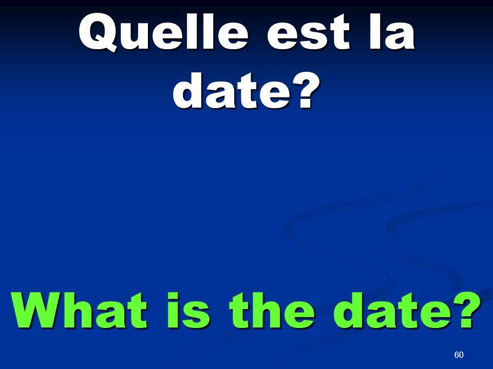 60 Quelle est la date? What is the date?