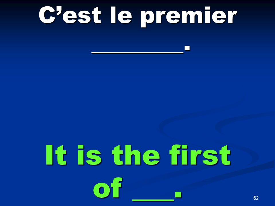62 Cest le premier ________. ________. It is the first of ___.