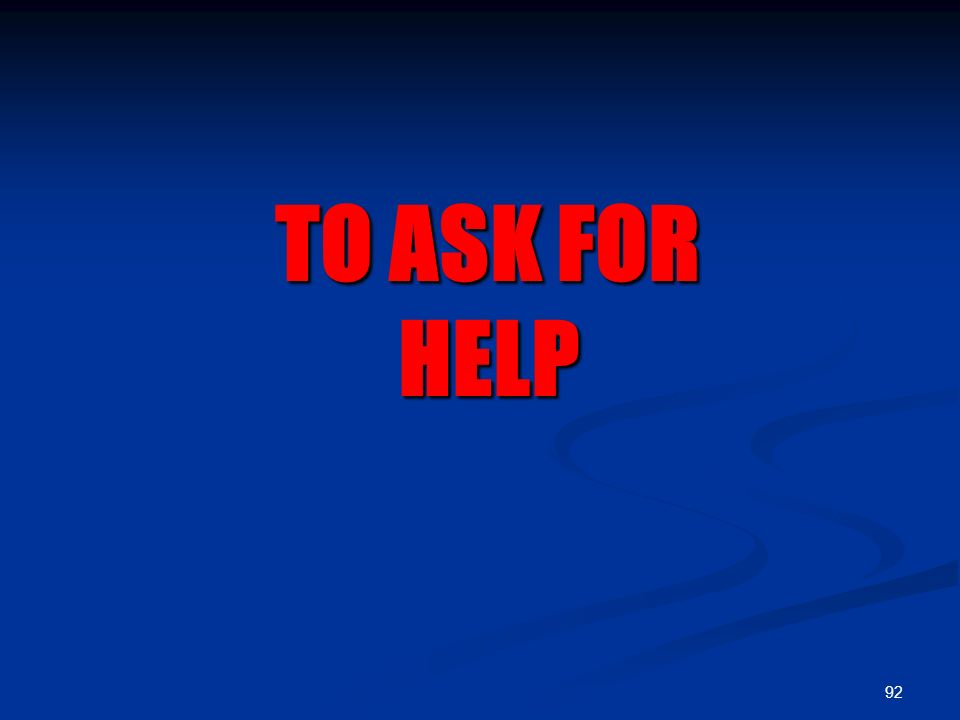 92 TO ASK FOR HELP