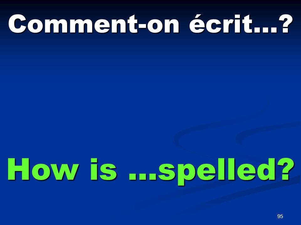 95 Comment-on écrit…? How is …spelled?