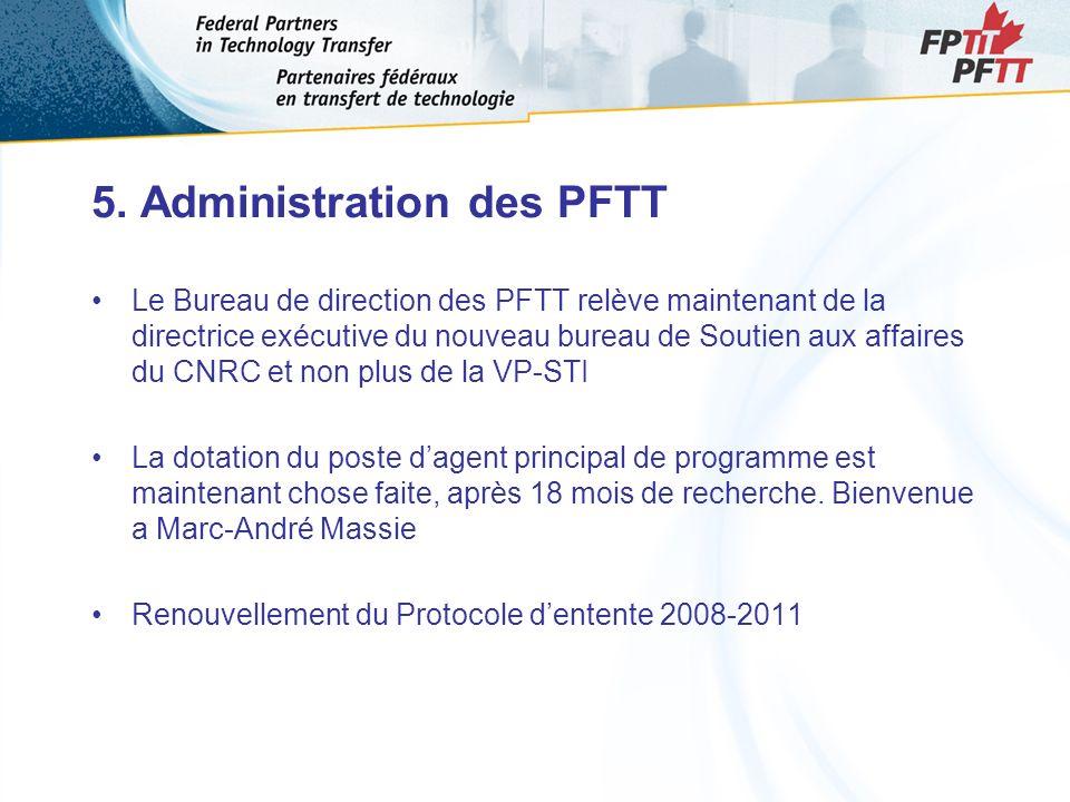 5. Administration des PFTT Le Bureau de direction des PFTT relève maintenant de la directrice exécutive du nouveau bureau de Soutien aux affaires du C