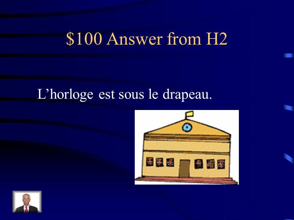 $100 Question from H2 Où est lhorloge?