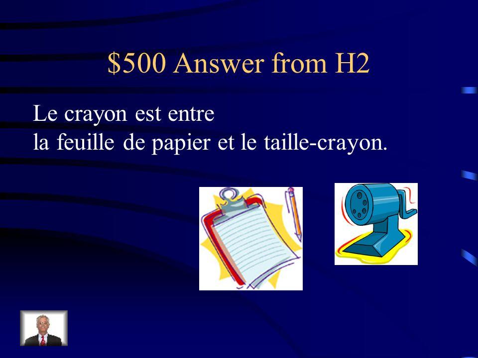 $500 Question from H2 Où est le crayon?