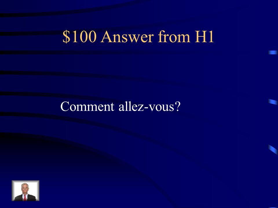 $100 Question from H1 Je vais bien.