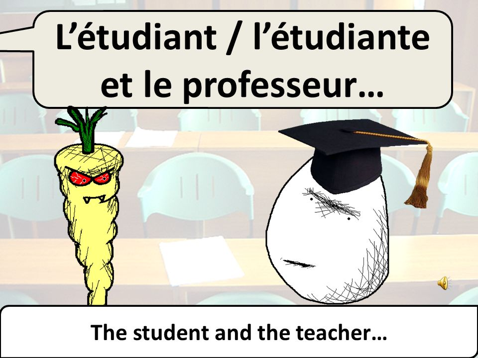 Létudiant / létudiante… The student…