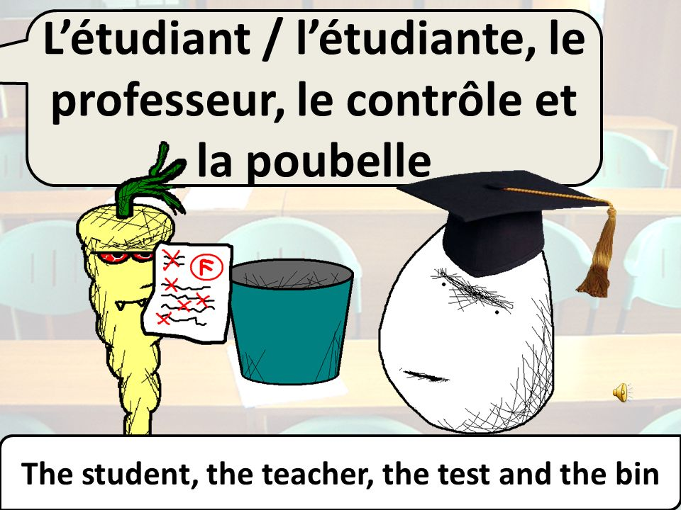 Létudiant / létudiante, le professeur et le contrôle… The student, the teacher and the test…
