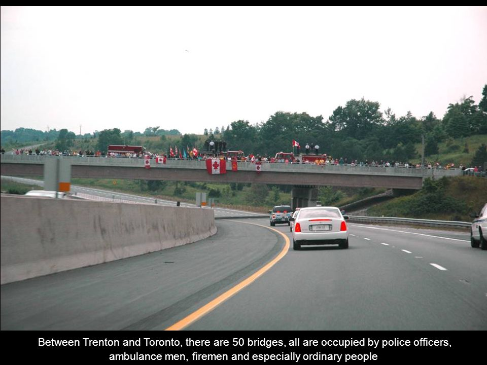 Between Trenton and Toronto, there are 50 bridges, all are occupied by police officers, ambulance men, firemen and especially ordinary people