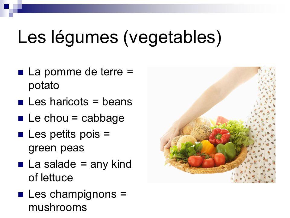 Les légumes (vegetables) La pomme de terre = potato Les haricots = beans Le chou = cabbage Les petits pois = green peas La salade = any kind of lettuce Les champignons = mushrooms