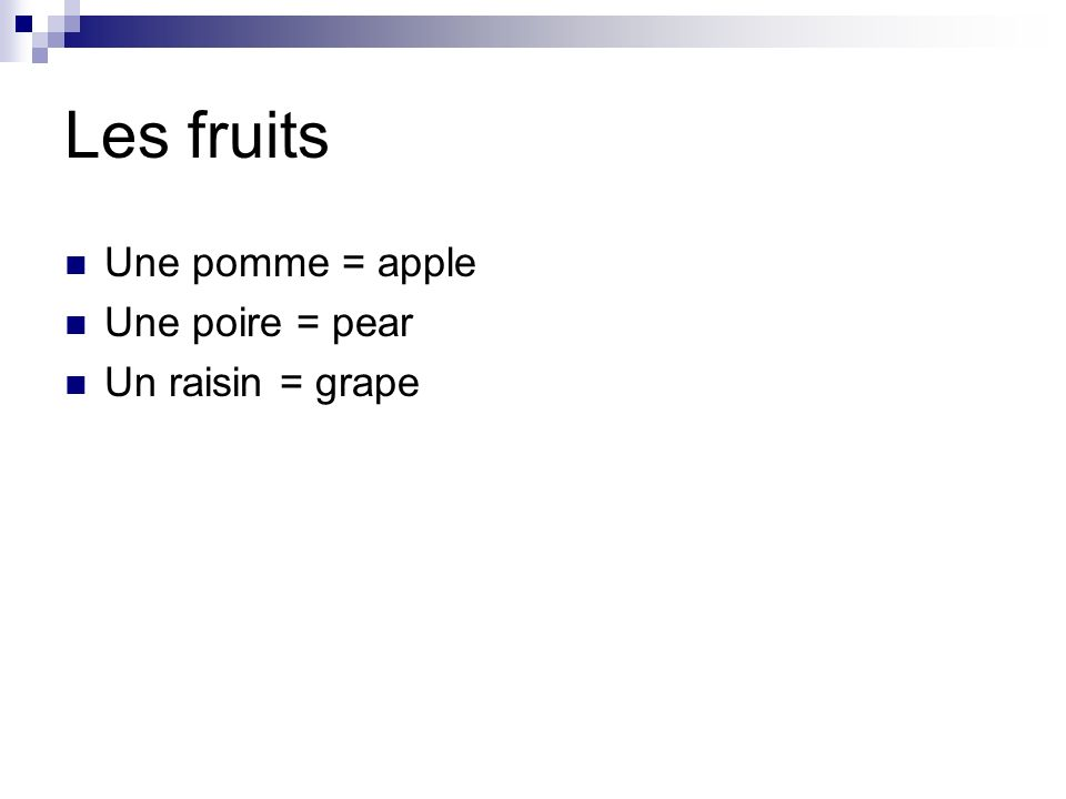 Les fruits Une pomme = apple Une poire = pear Un raisin = grape