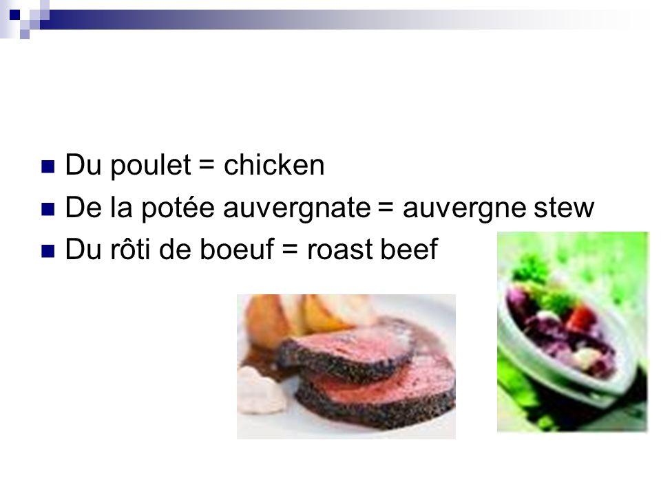 Du poulet = chicken De la potée auvergnate = auvergne stew Du rôti de boeuf = roast beef