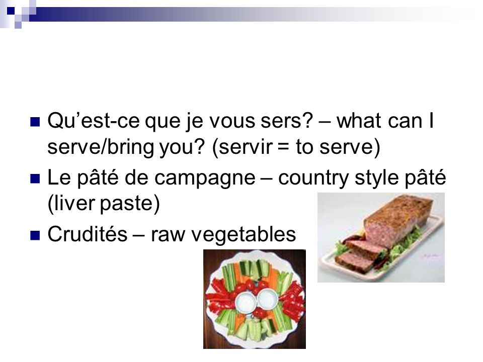 Quest-ce que je vous sers. – what can I serve/bring you.