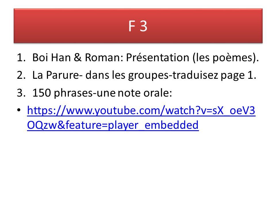 F 3 1.Boi Han & Roman: Présentation (les poèmes). 2.La Parure- dans les groupes-traduisez page 1. 3.150 phrases-une note orale: https://www.youtube.co