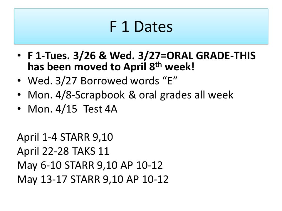 F 1 Dates F 1-Tues. 3/26 & Wed. 3/27=ORAL GRADE-THIS has been moved to April 8 th week.