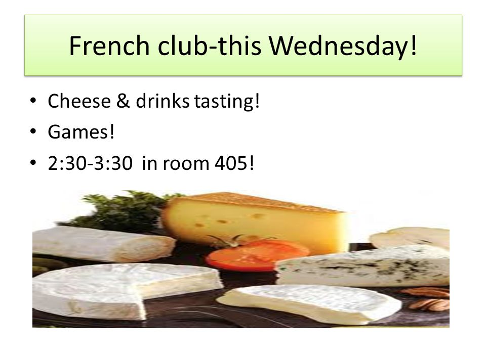 French club-this Wednesday! Cheese & drinks tasting! Games! 2:30-3:30 in room 405!