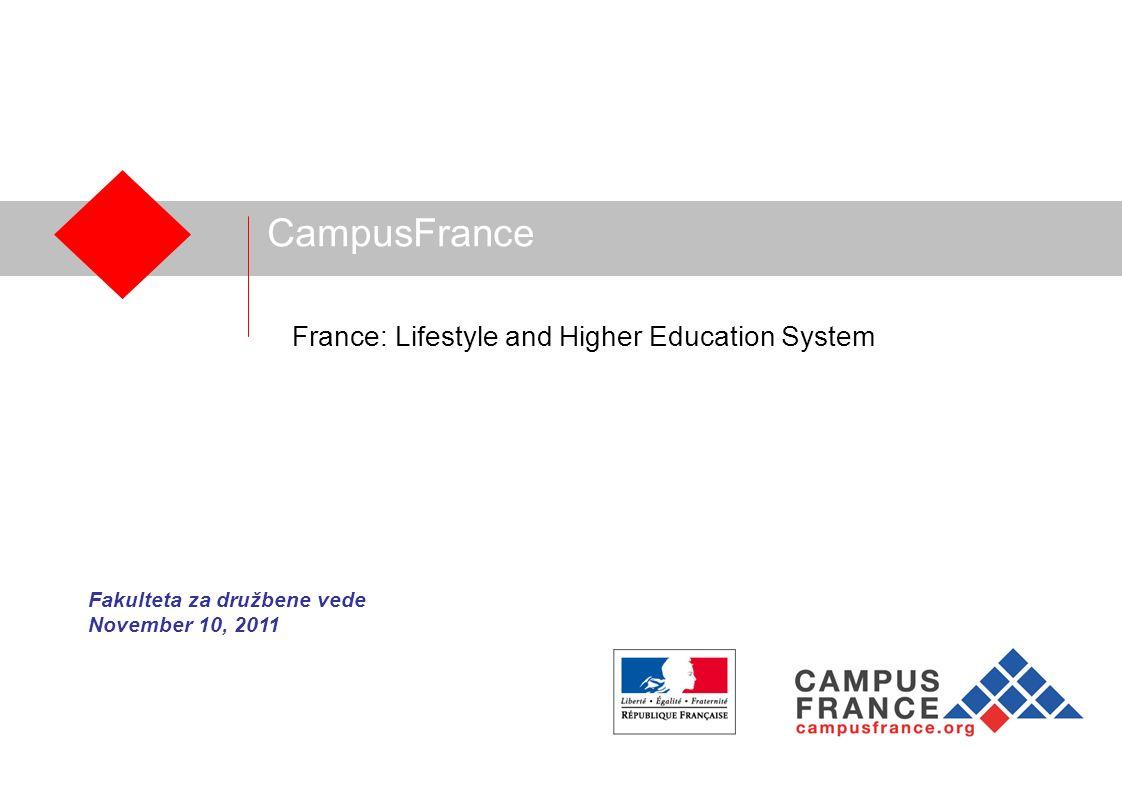 CampusFrance France: Lifestyle and Higher Education System Fakulteta za družbene vede November 10, 2011
