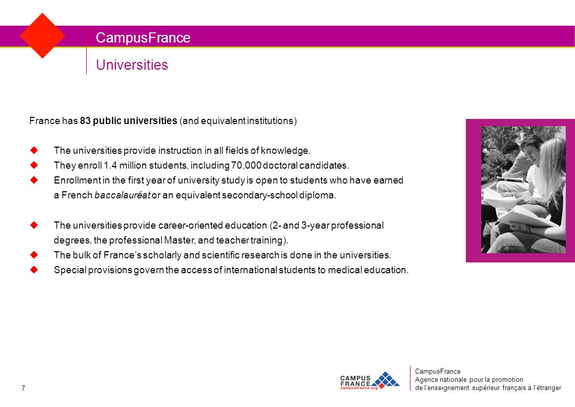 Universities CampusFrance France has 83 public universities (and equivalent institutions) The universities provide instruction in all fields of knowledge.
