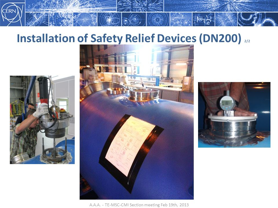 Installation of Safety Relief Devices (DN200) 2/2 A.A.A. - TE-MSC-CMI Section meeting Feb 19th, 2013