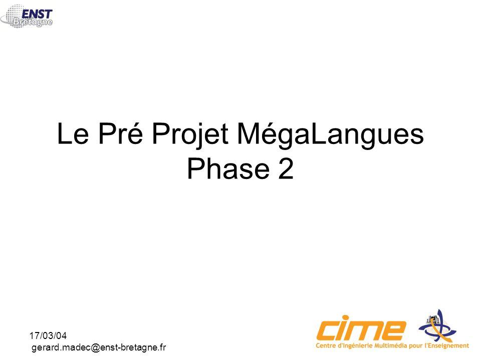 17/03/04 gerard.madec@enst-bretagne.fr Le Pré Projet MégaLangues Phase 2