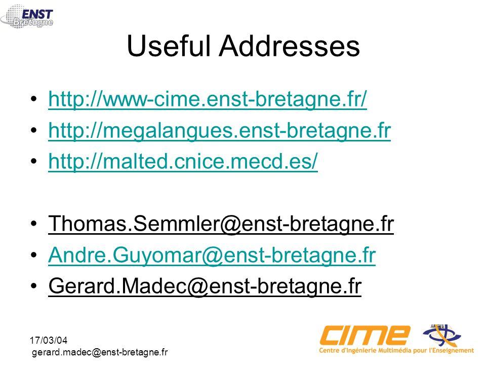 17/03/04 gerard.madec@enst-bretagne.fr Useful Addresses http://www-cime.enst-bretagne.fr/ http://megalangues.enst-bretagne.fr http://malted.cnice.mecd.es/ Thomas.Semmler@enst-bretagne.fr Andre.Guyomar@enst-bretagne.fr Gerard.Madec@enst-bretagne.fr