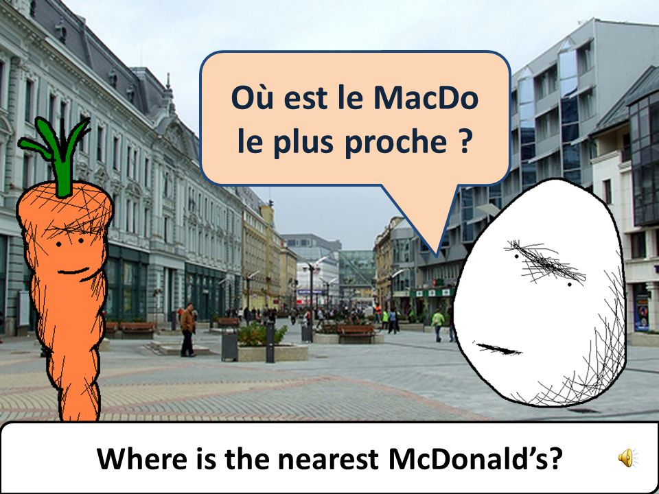 Il ny a pas de McDonald dans les environs. There are no McDonalds nearby.